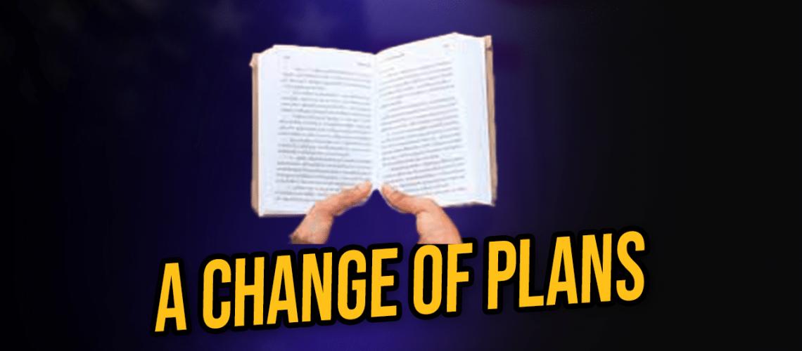CHANGE OF PLAN